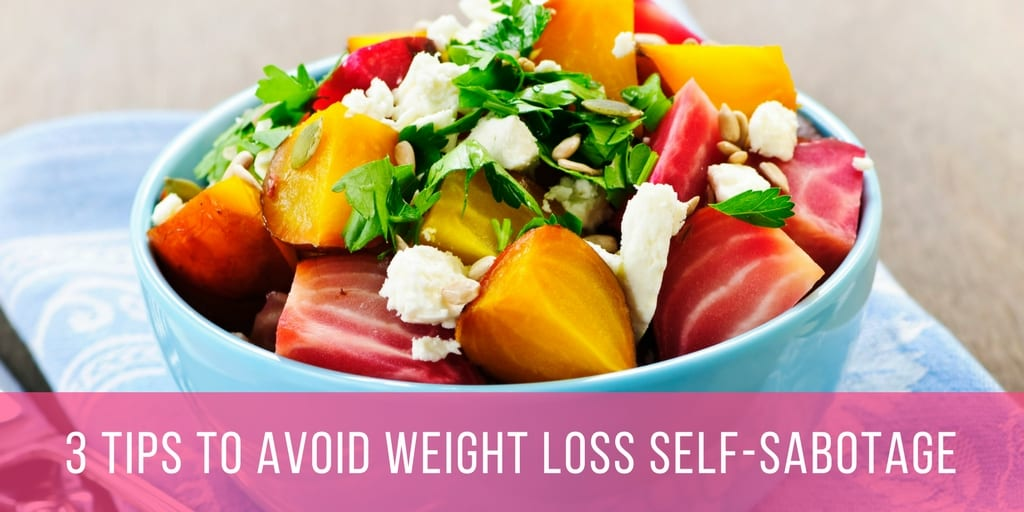 3 Tips to Avoid Weigh Loss Self Sabotage
