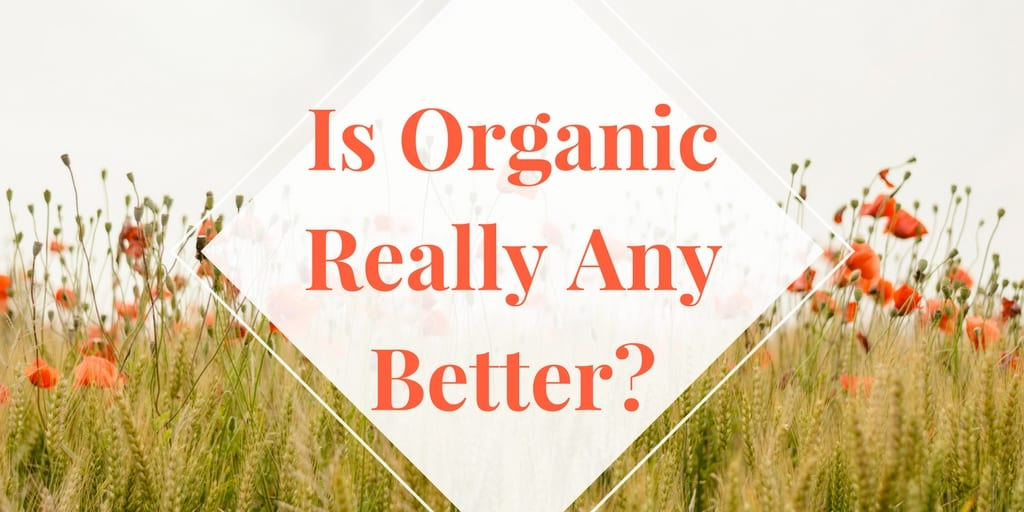 Is Organic Food Really Any Better?