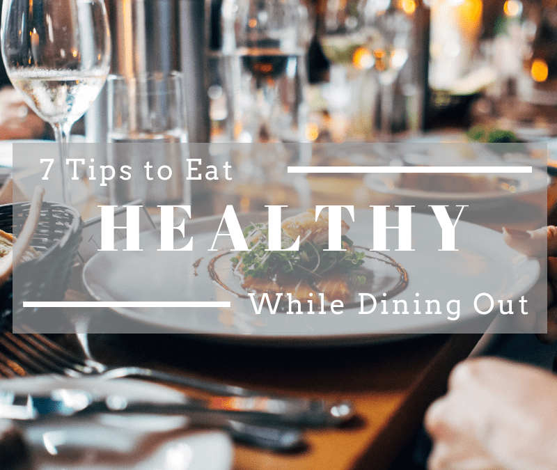 7 Tips to Eat Healthy While Dining Out